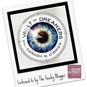 Audiobook Review: The Vault of Dreamers by Caragh M. O'Brien