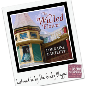 Audiobook Review: The Walled Flower by Lorraine Bartlett