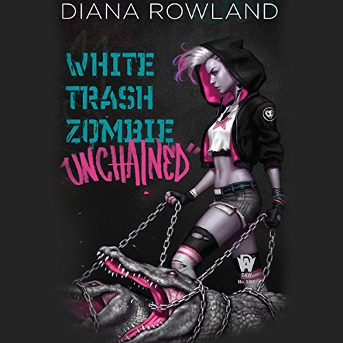 #30DaysOfThanks2017 Day 29: White Trash Zombie Unchained by Diana Rowland (Audiobook)
