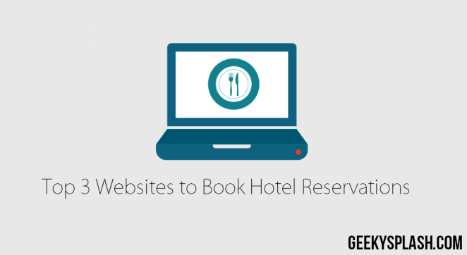 top-3-websites-to-book-hotel-reservations-geekysplash