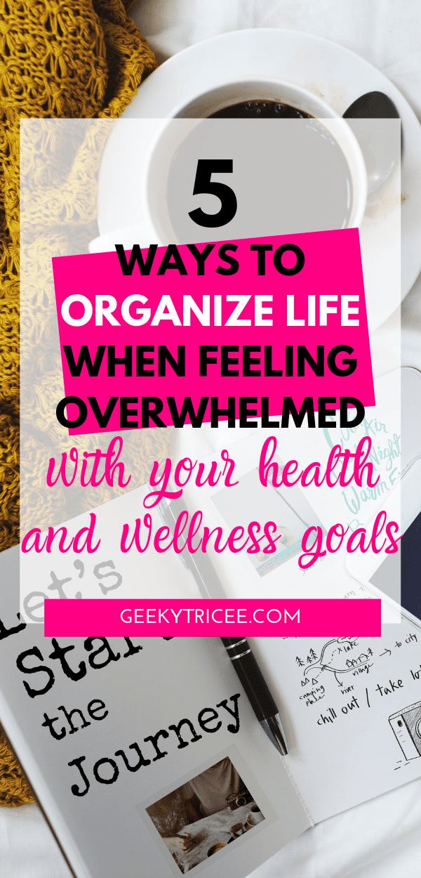 Organize life feeling overwhelmed health and wellness goals