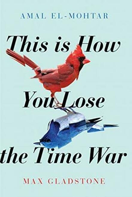 This is how you lose the time war av Amal El-Mohtar och Max Gladstone