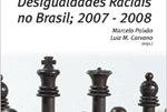 Relatório das Desigualdades Raciais no Brasil 2007-2008
