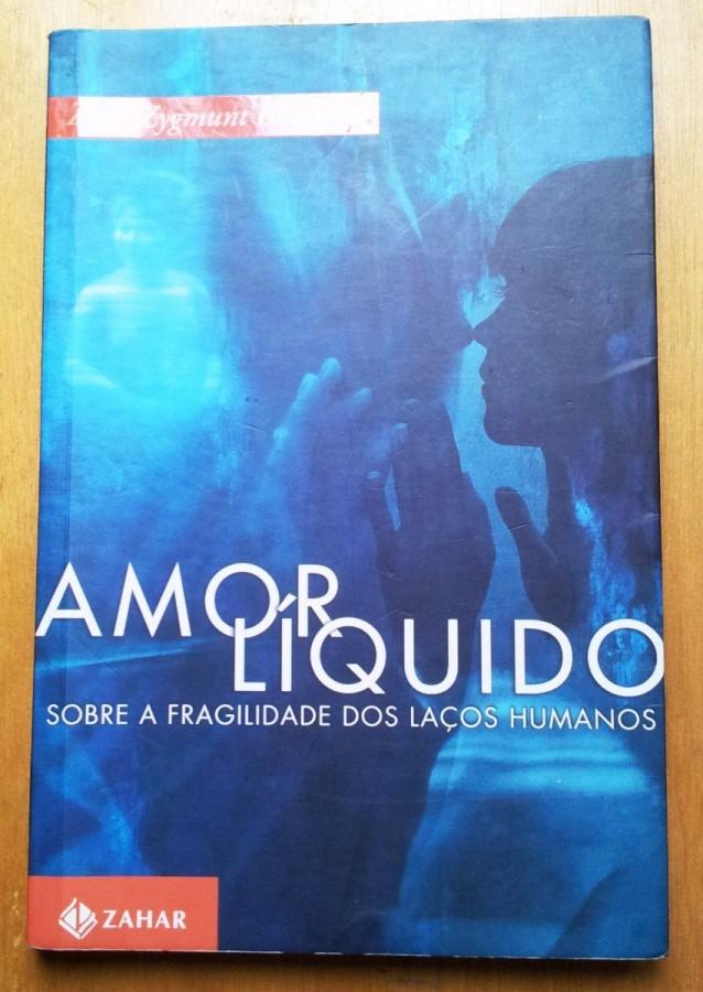 Amor Liquido Zygmunt Bauman Uma Resenha Geledes