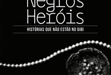 Negros Heróis: histórias que não estão no gibi