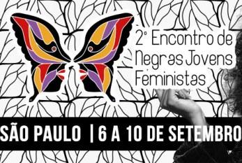 São Paulo recebe 2° Encontro Nacional de Negras Jovens Feministas