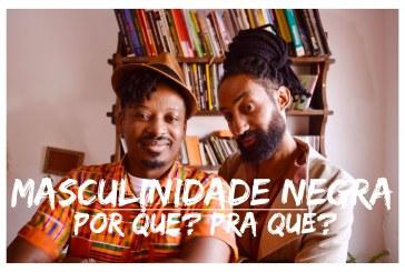 Masculinidade Negra – Por que falar sobre isso?