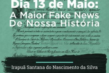Dia 13 De Maio: A Maior Fake NewsDe Nossa História