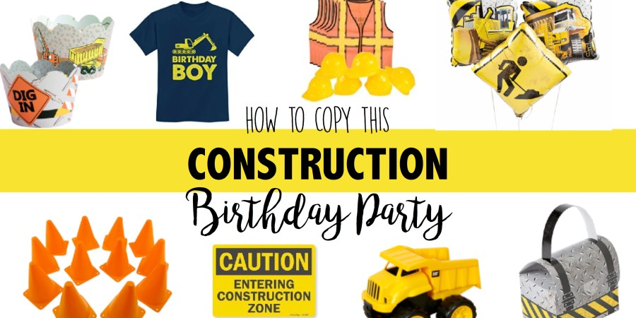 Construction Birthday Party Theme Ideas