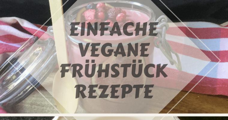 veganes Frühstück – 3 einfache Rezepte