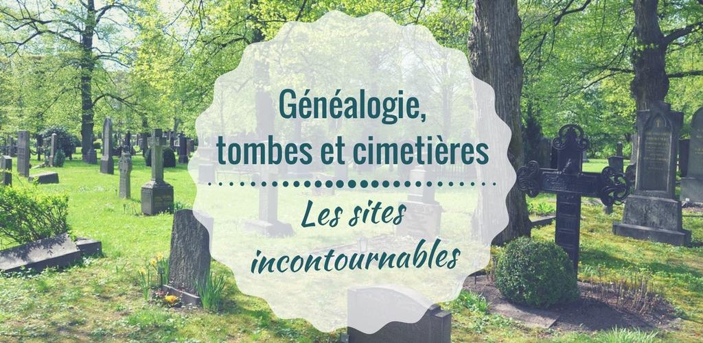 Généalogie, tombes et cimetières : les sites incontournables