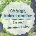 Généalogie, tombes et cimetières _ les sites incontournables