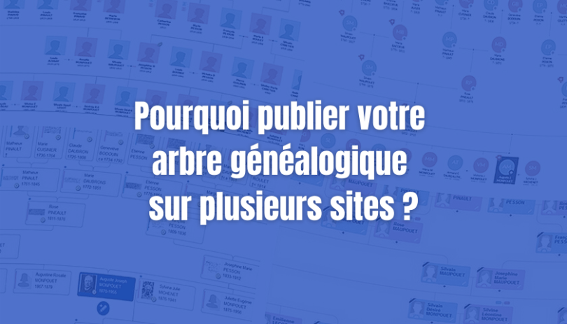 Pourquoi publier votre arbre généalogique sur plusieurs sites