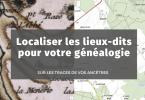 Localiser les lieux-dits pour votre généalogie