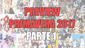 Animes da Temporada de Primavera 2017 - PREVIEW - Parte 1