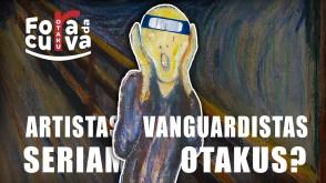 OTAKU FORA DA CURVA #2 – Os artistas vanguardistas seriam otakus?