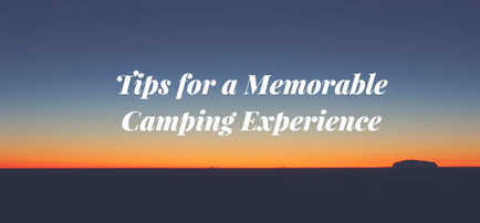 Tips for a Memorable Camping Experience