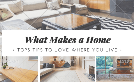 What Makes a Home: Top Tips to Love Where You Live