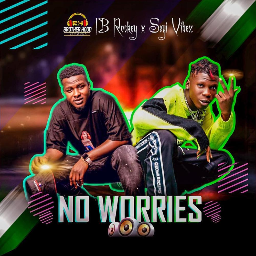 Ib Rockey Ft. Seyi Vibez - No Worries