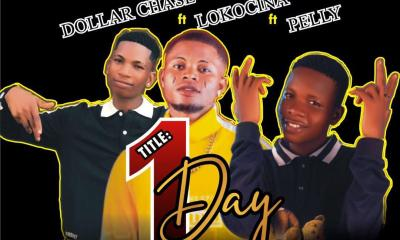 Dollar Chase Ft. Lokocina & Pelly - One Day