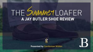 The Summer Loafer: A Jay Butler Shoe Review | GENTLEMAN WITHIN