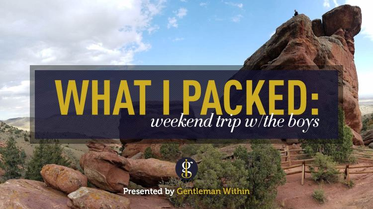 What I Packed: Weekend Trip With The Boys   GENTLEMAN WITHIN
