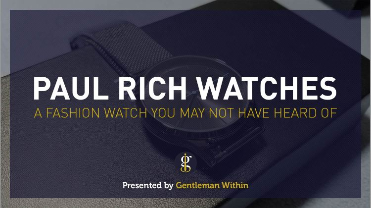 Paul Rich Watches Review | GENTLEMAN WITHIN