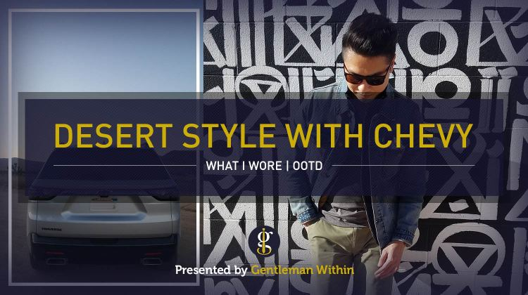 What I Wore: Desert Style with Chevy OOTD | GENTLEMAN WITHIN