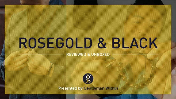 RoseGold And Black Review & Unboxing | GENTLEMAN WITHIN