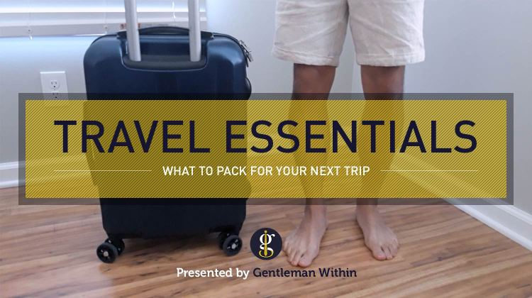 Travel Essentials & Tips: Key Items To Pack For Your Vacation | GENTLEMAN WITHIN
