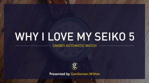 Why I Love My Seiko 5 | GENTLEMAN WITHIN