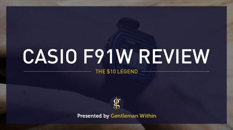 Casio F-91W Review   GENTLEMAN WITHIN