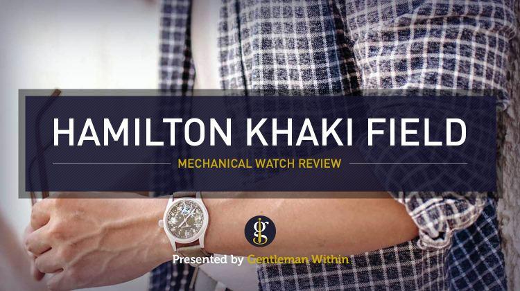 Hamilton Khaki Field Mechanical Review | GENTLEMAN WITHIN
