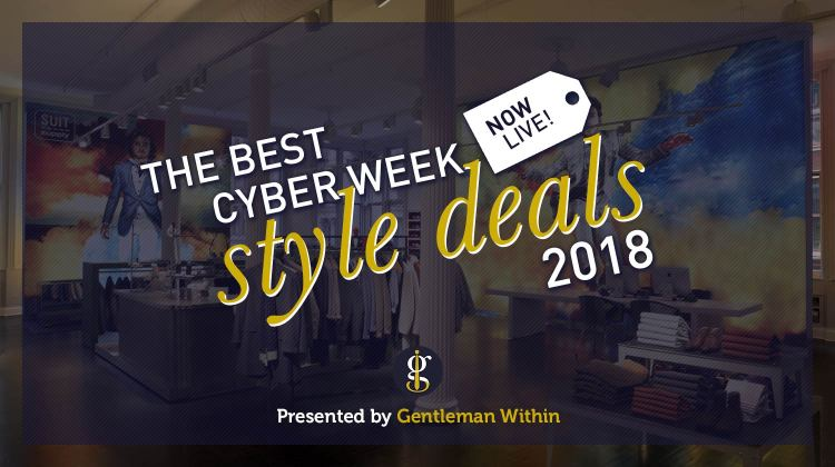 Best Cyber Week 2018 Style Deals | GENTLEMAN WITHIN