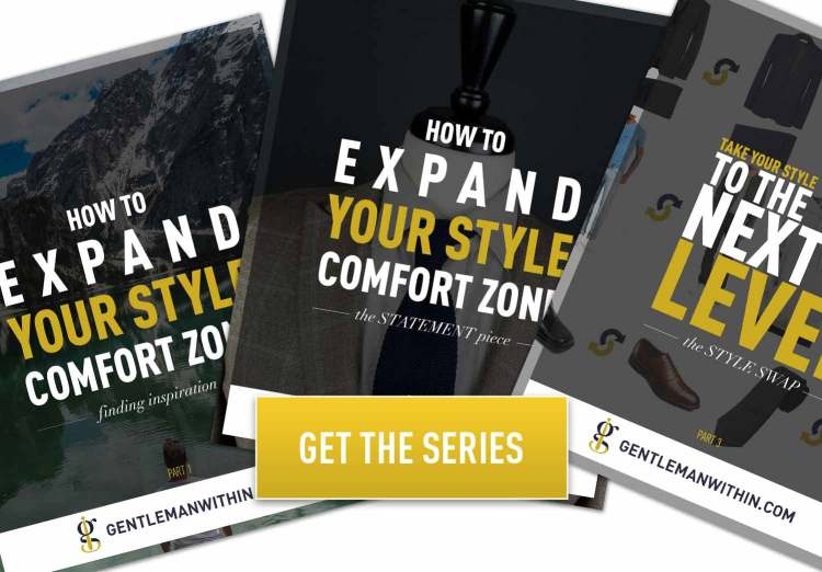 Expand Your Style Comfort Zone Series | GENTLEMAN WITHIN