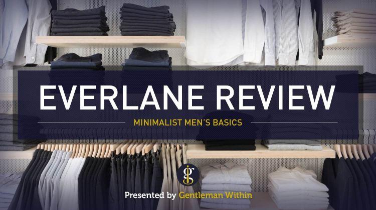 Everlane Review: Men's Minimalist Basics | GENTLEMAN WITHIN