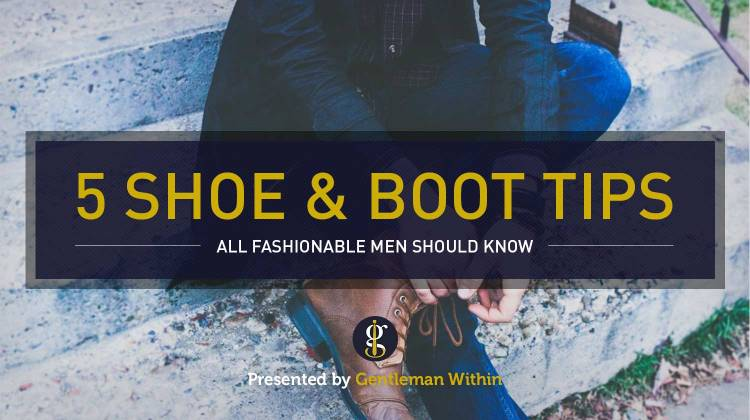 5 Shoe Tips Every Fashionable Man Should Know | GENTLEMAN WITHIN