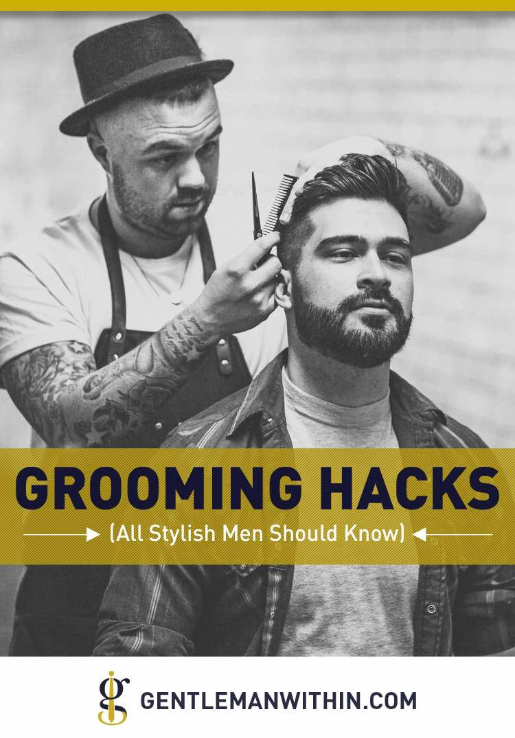 10 Grooming Hacks All Stylish Men Should Know | GENTLEMAN WITHIN