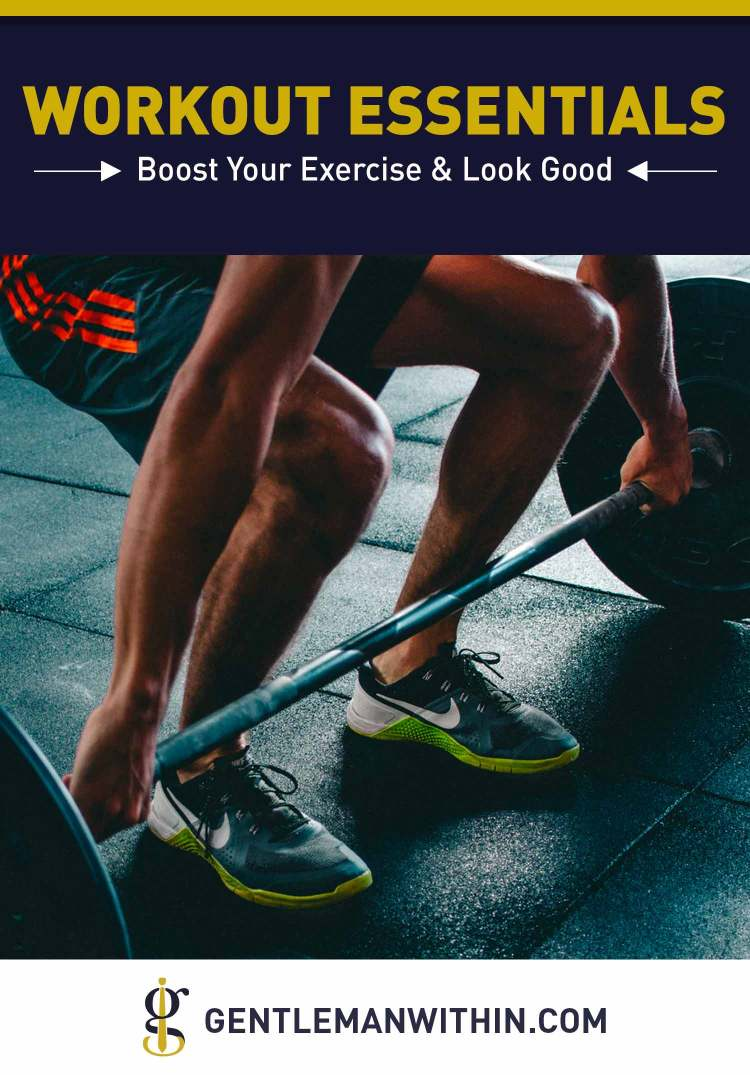 8 Workout Essentials to Boost Your Exercise and Look Good | GENTLEMAN WITHIN