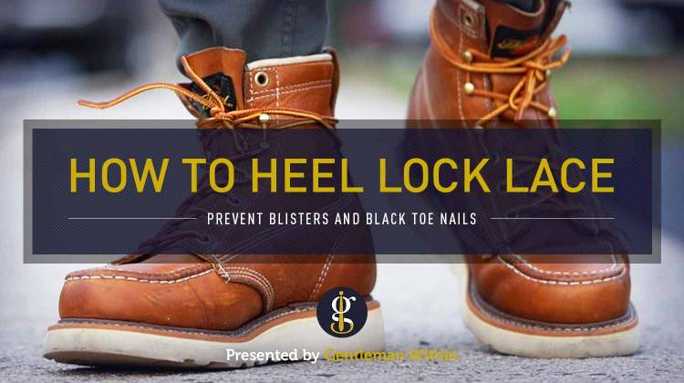 How To: Heel Lock Lacing Technique (Prevent Blisters & Black Toenails) | GENTLEMAN WITHIN