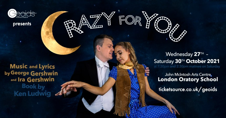 """Geoids Musical Theatre presents """"Crazy For You"""" –Music and Lyrics George Gershwin and Ira Gershwin Book by Ken Ludwig"""