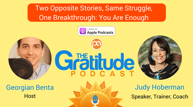 056: Two Opposite Stories, Same Struggle, One Breakthrough: You Are Enough – Judy Hoberman