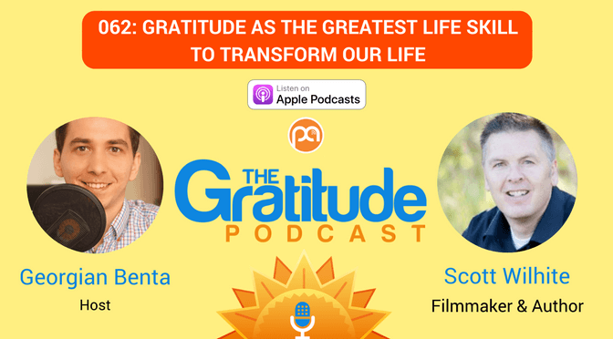 062: Gratitude As The Greatest Life Skill To Transform Our Life – Scott Wilhite