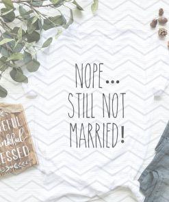Nope Still Not Married Mockup 3