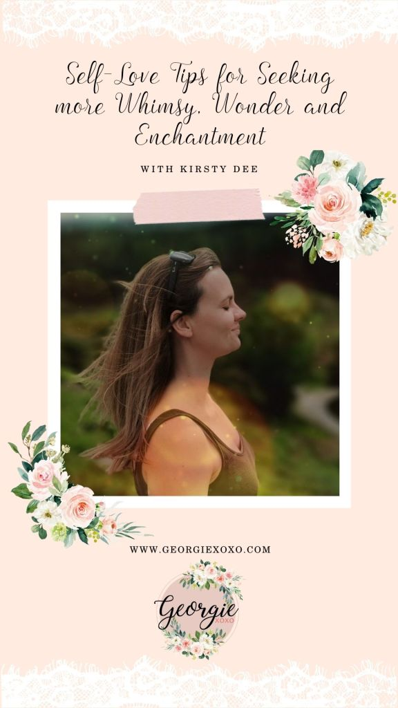 Self-Love-Tips-for-Seeking-more-Whimsy-Wonder-and-Enchantment-Kirsty-Dee