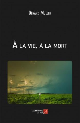 À la vie, à la mort (Deuxième prix «Henry Meillant» de la Société des poètes et artistes de France)