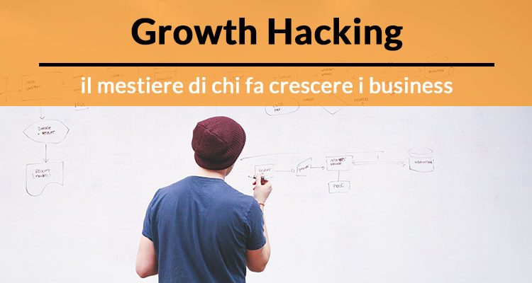 Growth Hacking: il mestiere di chi fa crescere i business