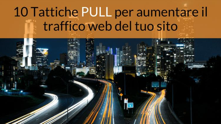 10 tattiche PULL per aumentare il traffico web del tuo sito