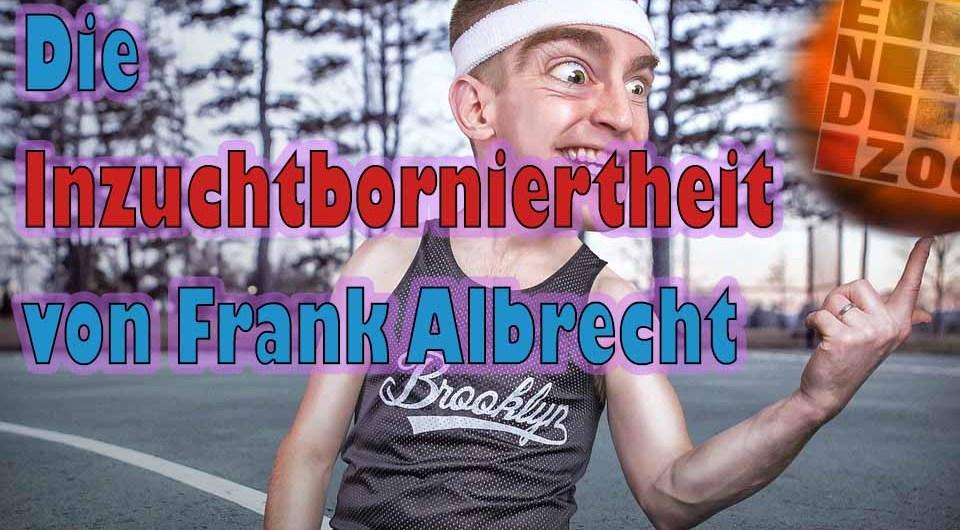 Die Inzuchtborniertheit von Frank Albrecht