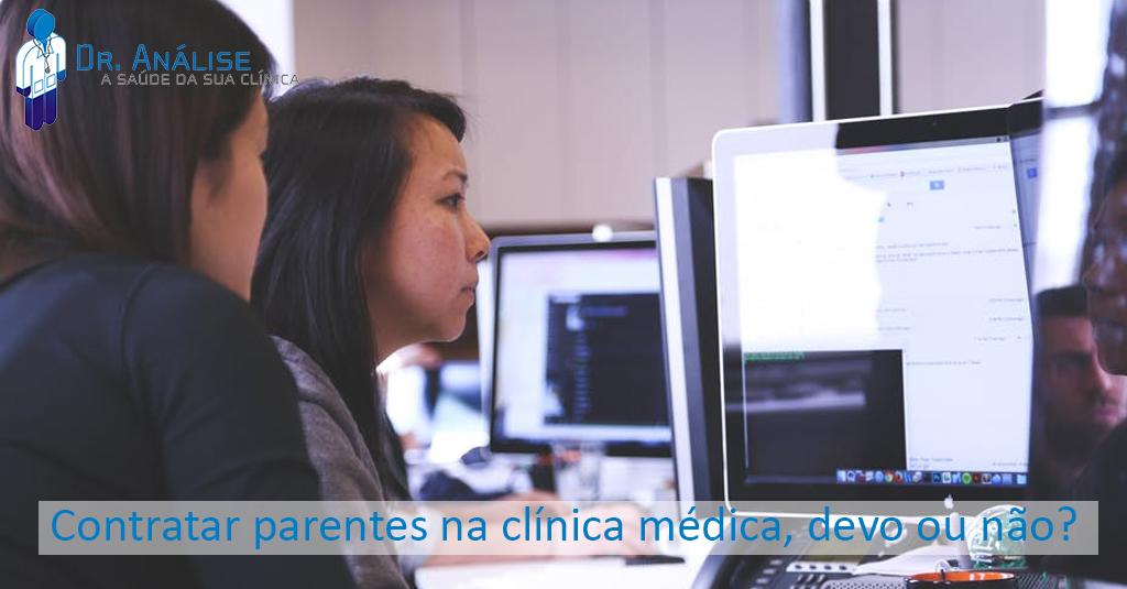 Contratar parentes na clínica médica, devo ou não?